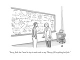 """Sorry, Josh, but I need to stay in and work on my Theory of Everything bu…"" - New Yorker Cartoon Premium Giclee Print by Paul Noth"