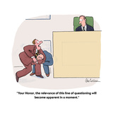"""Your Honor, the relevance of this line of questioning will become apparen…"" - Cartoon Premium Giclee Print by Leo Cullum"