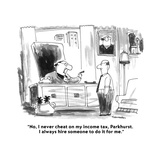 """No, I never cheat on my income tax, Parkhurst.  I always hire someone to …"" - Cartoon Premium Giclee Print by Harley L. Schwadron"