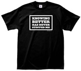 Knowing Better Tee T-Shirt