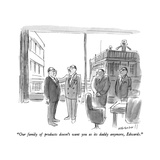 """Our family of products doesn't want you as its daddy anymore, Edwards."" - New Yorker Cartoon Premium Giclee Print by James Stevenson"