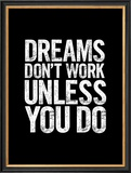 Dreams Dont Work Unless You Do Block Posters by Brett Wilson
