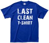 Last Clean T-Shirt Tee T-shirts