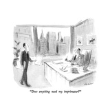 """Does anything need my imprimatur?"" - New Yorker Cartoon Premium Giclee Print by James Stevenson"