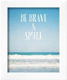 Be Brave and Smile Prints by  Susannah Tucker Photography