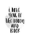 I Love You to The Moon and Back 2 Prints