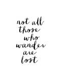 Not All Those Who Wander Are Lost Prints