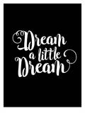 Dream a Little Dream Prints