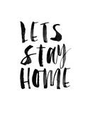 Lets Stay Home Posters by Brett Wilson