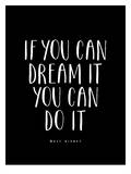 If You Can Dream It You Can Do It Prints