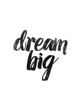 Dream Big Prints by Brett Wilson