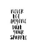 Never Let Anyone Dull Your Sparkle Prints by Brett Wilson
