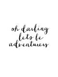 Oh Darling Lets Be Adventurers Prints by Brett Wilson