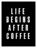 Life Begins After Coffee Prints