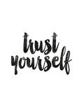 Trust Yourself Prints by Brett Wilson