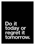 Do It Today or Regret it Tomorrow Print