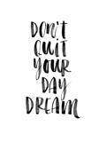 Dont Quit Your Daydream Prints