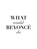 What Would Beyonce Do Poster af Brett Wilson