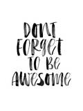 Dont Forget to be Awesome Print by Brett Wilson