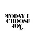 Today I Choose Joy Posters
