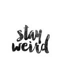 Stay Weird Poster by Brett Wilson