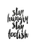 Stay Hungry Stay Foolish Poster by Brett Wilson