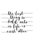 The Best Thing to Hold Onto in Life Posters