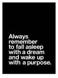 Always Remember to Fall Asleep with a Dream and Wake Up With a Purpose Prints by Brett Wilson