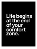 Life Begins at the End of Your Comfort Zone Prints