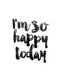 Im So Happy Today Posters by Brett Wilson