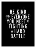 Be Kind For Everyone You Meet Prints by Brett Wilson