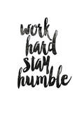 Work Hard Stay Humble 2 Posters by Brett Wilson