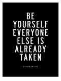 Be Yourself Everyone Else is Taken Prints by Brett Wilson