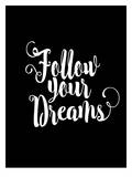 Follow Your Dreams Prints