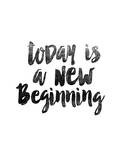 Today is a New Beginning Prints