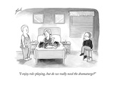 """I enjoy role-playing, but do we really need the dramaturge?"" - New Yorker Cartoon Premium Giclee Print by Tom Toro"