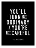 Youll Turn Out Ordinary Posters