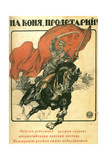 To Horse, Proletarian!, Poster, 1918 Giclee Print by Alexander Apsit
