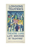 Theatre Land - Late Services by Tramway, London County Council (LC) Tramways Poster, 1923 Giclee Print by FW Farleigh