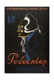 Poster for the Theatre Play Robespierre, by Fyodor Raskolnikov, 1931 Giclee Print by Nikolay Akimov