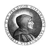 Girolamo Savonarola (1452-149), Italian Dominican Priest and Leader of Florence, 1882 Giclee Print by Marcus Antonius