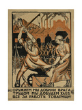 We Destroyed Our Enemy with Weapons, We Will Earn Our Bread with Labor Giclee Print by Nikolay Nikolayevich Kogout