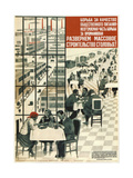 We'll Expand the Mass Construction of Cafeterias!, 1932 Giclee Print