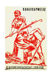 Canal Army Soldier! the Heat of Your Work Will Melt Your Prison Term, 1935 Giclee Print