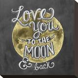 Love You To The Moon & Back Stretched Canvas Print