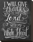 I Will Give Thanks To The Lord With My Whole Heart Stretched Canvas Print