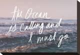 The Ocean Is Calling And I Must Go Reproducción de lámina sobre lienzo por Leah Flores