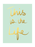 This Is the Life Mint Gold Prints by Linda Woods