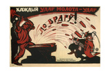 Every Hammer Blow Is a Blow to Enemy!, 1920 Giclee Print by Viktor Nikolaevich Deni