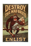 Us Army Enlistment Poster; Destroy This Mad Brute, 1917-1918 Giclee Print